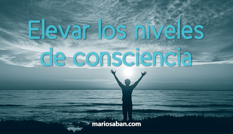 Elevar los niveles de consciencia